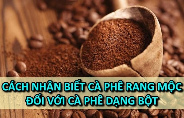 cach-nhan-biet-ca-phe-rang-moc-voi-ca-phe-dang-bot