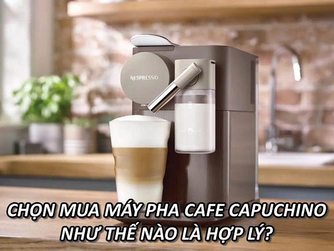 chon-mua-may-pha-ca-phe-capuchino