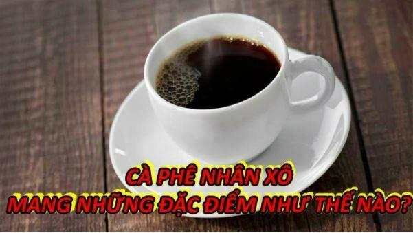 dac-diem-cua-ca-phe-nhan-xo
