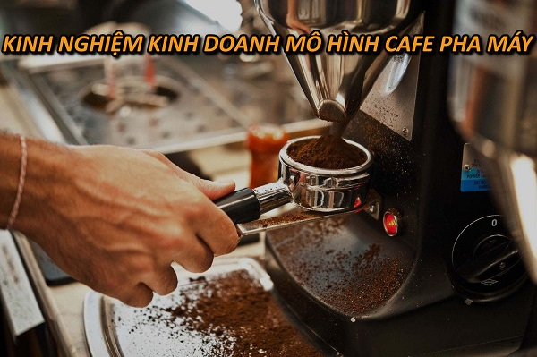 kinh-nghiem-kinh-doanh-cafe-pha-may