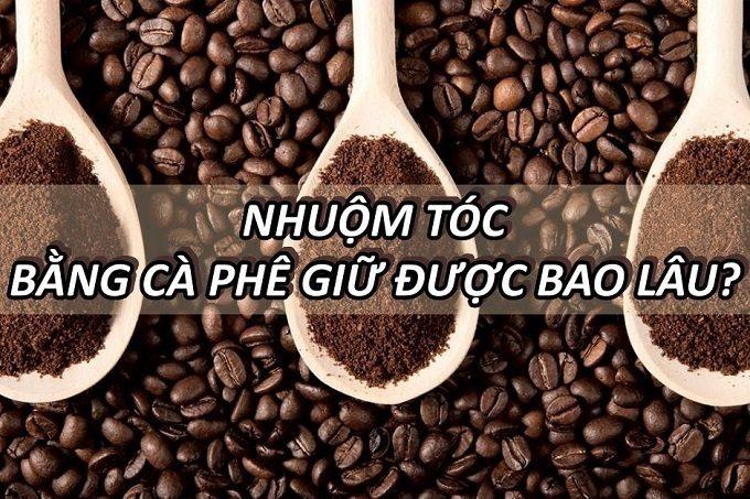 nhuom-toc-bang-ca-phe-giu-duoc-bao-lau