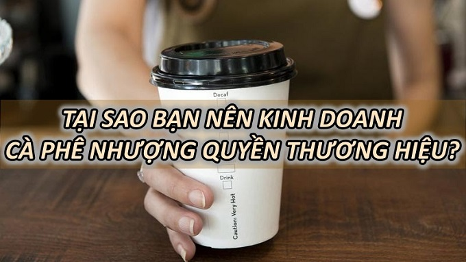 tai-sao-nen-kinh-doanh-ca-phe-nhuong-quyen