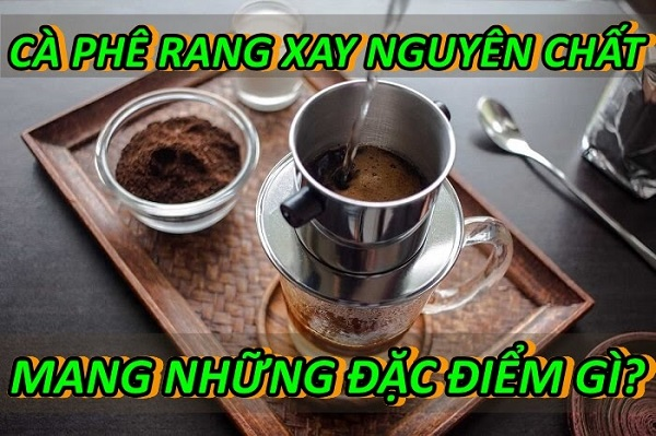 dac-diem-cafe-rang-xay-nguyen-chat