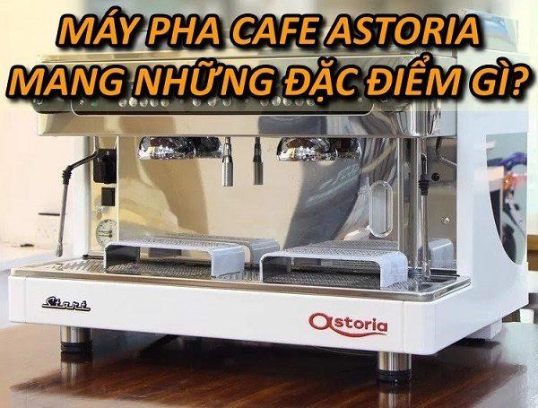 dac-diem-may-pha-ca-phe-Astoria